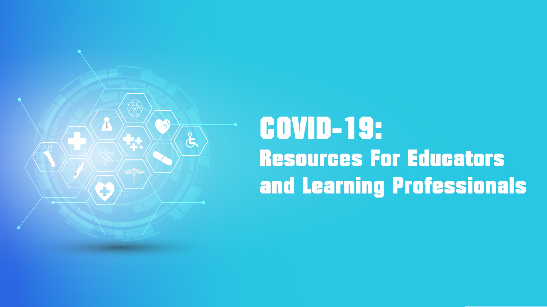 COVID-19: Resources For Educators and Learning Professionals